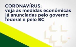 Coronavírus: Veja As Medidas Econômicas Já Anunciadas Pelo Governo Federal E Pelo Bc - Contabilidade