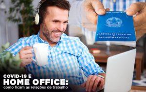 Covid 19 E Home Office: Como Ficam As Relações De Trabalho - Contabilidade