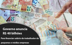 Governo Anuncia R$ 40 Bi Para Financiar Salário Do Trabalhador De Pequenas E Médias Empresas - Contabilidade