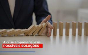 A Crise Empresarial E As Possiveis Solucoes - Contabilidade