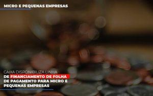 Caixa Disponibiliza Linha De Financiamento Para Folha De Pagamento Contabilidade No Itaim Paulista Sp | Abcon Contabilidade - Contabilidade