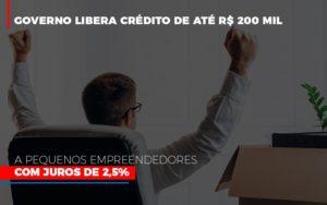 Governo Libera Credito De Ate 200 Mil A Pequenos Empreendedores Com Juros - Contabilidade