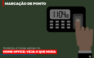 Marcacao De Pontos Horarios E Horas Extras No Home Office - Contabilidade