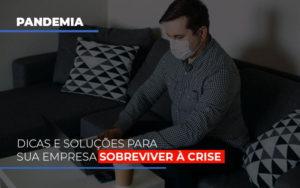 Pandemia Dicas E Solucoes Para Sua Empresa Sobreviver A Crise - Contabilidade