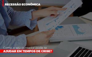 Http://recessao Economica Como Seu Contador Pode Te Ajudar Em Tempos De Crise/ - Contabilidade