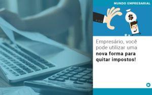 Empresario Voce Pode Utilizar Uma Nova Forma Para Quitar Impostos - Contabilidade em Estrela - RS | ZW Contabilidade