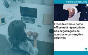 Entenda Como O Home Office Está Repercutindo Nas Negociações De Acordos E Convenções Coletivas - Contabilidade em Estrela - RS | ZW Contabilidade