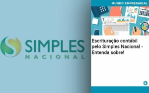 Escrituracao Contabil Pelo Simples Nacional Entenda Sobre - Contabilidade em Estrela - RS | ZW Contabilidade