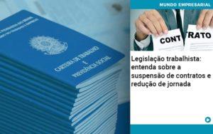 Legislacao Trabalhista Entenda Sobre A Suspensao De Contratos E Reducao De Jornada - Contabilidade em Estrela - RS | ZW Contabilidade