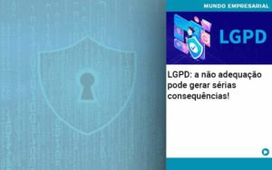 Lgpd A Nao Adequacao Pode Gerar Serias Consequencias - Contabilidade em Estrela - RS | ZW Contabilidade