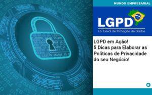 Lgpd Em Acao 5 Dicas Para Elaborar As Politicas De Privacidade Do Seu Negocio - Contabilidade em Estrela - RS   ZW Contabilidade