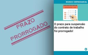 O Prazo Para Suspensao Do Contrato De Trabalho Foi Prorrogado - Contabilidade em Estrela - RS | ZW Contabilidade