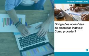 Obrigacoes Acessorias De Empresas Inativas Como Proceder - Contabilidade em Estrela - RS | ZW Contabilidade