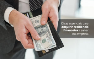 Dicas Essenciais Para Adquirir Resiliencia Financeira E Salvar Sua Empresa Post 1 Organização Contábil Lawini - Contabilidade em Estrela - RS | ZW Contabilidade