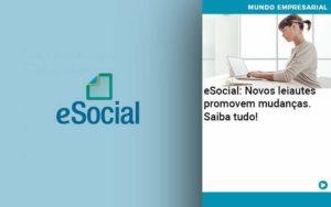 E Social Novos Leiautes Promovem Mudancas Saiba Tudo Organização Contábil Lawini - Contabilidade em Estrela - RS   ZW Contabilidade