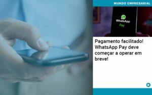 Pagamento Facilitado Whatsapp Pay Deve Comecar A Operar Em Breve Organização Contábil Lawini - Contabilidade em Estrela - RS | ZW Contabilidade