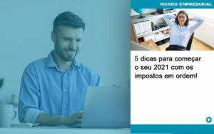 5 Dicas Para Comecar O Seu 2021 Com Os Impostos Em Ordem Organização Contábil Lawini - Contabilidade em Estrela - RS | ZW Contabilidade