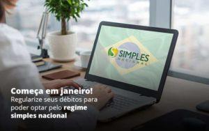 Comeca Em Janeiro Regularize Seus Debitos Para Optar Pelo Regime Simples Nacional Post 1 Organização Contábil Lawini - Contabilidade em Estrela - RS | ZW Contabilidade