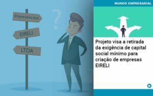 Projeto Visa A Retirada Da Exigência De Capital Social Mínimo Para Criação De Empresas Eireli Organização Contábil Lawini - Contabilidade em Estrela - RS | ZW Contabilidade