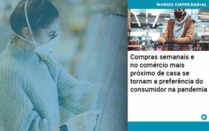 Compras Semanais E No Comercio Mais Proximo De Casa Se Tornam A Preferencia Do Consumidor Na Pandemia Organização Contábil Lawini - Contabilidade em Estrela - RS | ZW Contabilidade