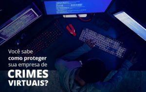 Como Proteger Sua Empresa De Crimes Virtuais Organização Contábil Lawini - Contabilidade em Estrela - RS | ZW Contabilidade