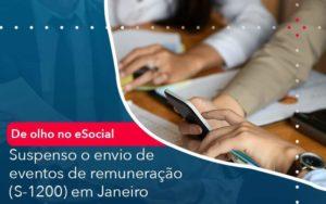 De Olho No E Social Suspenso O Envio De Eventos De Remuneracao S 1200 Em Janeiro Organização Contábil Lawini - Contabilidade em Estrela - RS   ZW Contabilidade