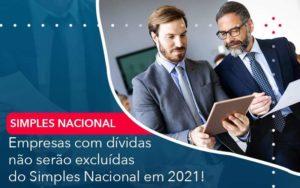 Empresas Com Dividas Nao Serao Excluidas Do Simples Nacional Em 2021 Organização Contábil Lawini - Contabilidade em Estrela - RS   ZW Contabilidade