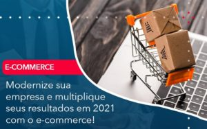 Modernize Sua Empresa E Multiplique Seus Resultados Em 2021 Com O E Commerce - Contabilidade em Estrela - RS | ZW Contabilidade