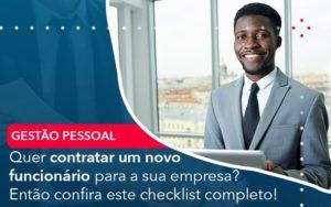 Quer Contratar Um Novo Funcionario Para A Sua Empresa Entao Confira Este Checklist Completo - Contabilidade em Estrela - RS | ZW Contabilidade