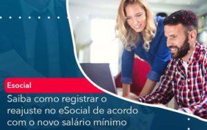 Saiba Como Registrar O Reajuste No E Social De Acordo Com O Novo Salario Minimo Organização Contábil Lawini - Contabilidade em Estrela - RS | ZW Contabilidade