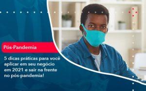5 Dicas Praticas Para Voce Aplicar Em Seu Negocio Em 2021 E Sair Na Frente No Pos Pandemia 1 - Contabilidade em Estrela - RS | ZW Contabilidade