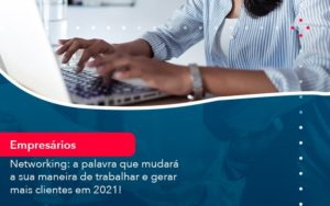 Networking A Palavra Que Mudara A Sua Maneira De Trabalhar E Gerar Mais Clientes Em 202 1 - Contabilidade em Estrela - RS | ZW Contabilidade
