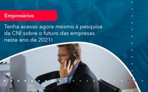Tenha Acesso Agora Mesmo A Pesquisa Da Cni Sobre O Futuro Das Empresas Neste Ano De 2021 1 - Contabilidade em Estrela - RS | ZW Contabilidade