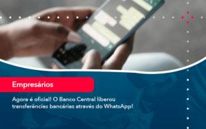 Agora E Oficial O Banco Central Liberou Transferencias Bancarias Atraves Do Whatsapp - Contabilidade em Estrela - RS | ZW Contabilidade