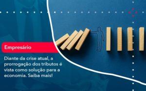 Diante Da Crise Atual A Prorrogacao Dos Tributos E Vista Como Solucao Para A Economia 1 - Contabilidade em Estrela - RS | ZW Contabilidade