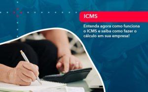Entenda Agora Como Funciona O Icms E Saiba Como Fazer O Calculo Em Sua Empresa 1 - Contabilidade em Estrela - RS | ZW Contabilidade