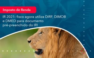 Ir 2021 Fisco Agora Utiliza Dirf Dimob E Dmed Para Documento Pre Preenchido Do Ir 1 - Contabilidade em Estrela - RS | ZW Contabilidade