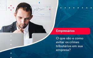 O Que Sao E Como Evitar Os Crimes Tributarios Em Sua Empresa - Contabilidade em Estrela - RS | ZW Contabilidade
