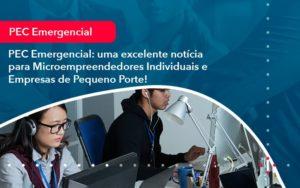 Pec Emergencial Uma Excelente Noticia Para Microempreendedores Individuais E Empresas De Pequeno Porte 1 - Contabilidade em Estrela - RS | ZW Contabilidade