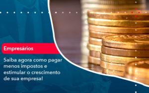 Saiba Agora Como Pagar Menos Impostos E Estimular O Crescimento De Sua Empres - Contabilidade em Estrela - RS | ZW Contabilidade