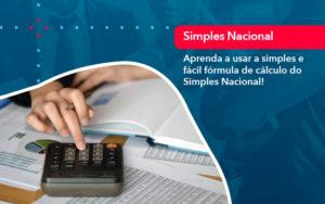 Aprenda A Usar A Simples E Facil Formula De Calculo Do Simples Nacional - Contabilidade em Estrela - RS | ZW Contabilidade