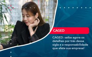 Caged Saiba Agora Os Detalhes Por Tras Dessa Sigla E A Responsabilidade Que Afeta Sua Empresa - Contabilidade em Estrela - RS | ZW Contabilidade
