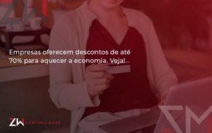 Empresas Oferecem Descontos De Até 70% Para Aquecer A Economia. Veja! Zw Contabilidade - Contabilidade em Estrela - RS | ZW Contabilidade
