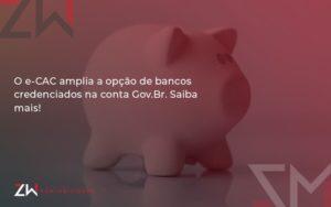 O E Cac Amplia A Opção De Bancos Credenciados Na Conta Gov.br. Saiba Mais! Zw Contabilidade - Contabilidade em Estrela - RS | ZW Contabilidade