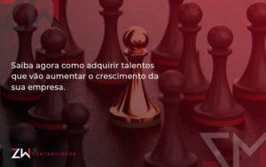 Saiba Agora Como Adquirir Talentos Que Vao Zw Contabilidade - Contabilidade em Estrela - RS | ZW Contabilidade